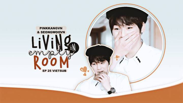 [VIETSUB] Living Together In Empty Room - Ep 25 (OngNielHwan Cut)